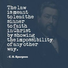 The law is meant to lead the singer to faith in Christ by showing the impossibility of any other way. Biblical Quotes, Bible Verses Quotes, Faith Quotes, Spiritual Quotes, Scriptures, Ch Spurgeon, Charles Spurgeon Quotes, Christian Apologetics, Soli Deo Gloria