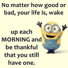 If the minions could think this way. Whats up humans? Faith Quotes, Wisdom Quotes, Words Quotes, Cute Quotes, Great Quotes, Funny Quotes, Amazing Quotes, Inspiring Quotes About Life, Inspirational Quotes