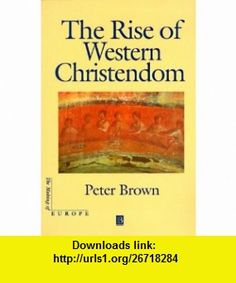 Rise of Western Christendom (Making of Europe) (9781577180920) Peter Brown , ISBN-10: 1577180925  , ISBN-13: 978-1577180920 ,  , tutorials , pdf , ebook , torrent , downloads , rapidshare , filesonic , hotfile , megaupload , fileserve