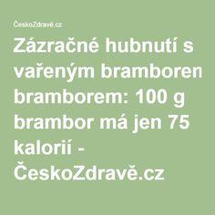 Zázračné hubnutí s vařeným bramborem: 100 g brambor má jen 75 kalorií - ČeskoZdravě.cz Jena, Human Body, Planer, Health Fitness, Math Equations, Fitness, Health And Fitness