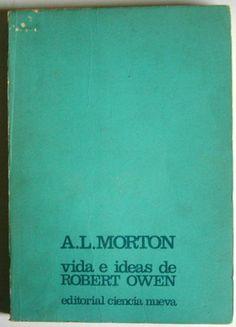 MORTON, Arthur Leslie, Vida e ideas de Robert Owen, Madrid, Ciencia Nueva, 1968. Traduccion, E.G. Acha-Wigne-San. Portada, Alberto Corazón.