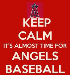 KEEP CALM IT'S ALMOST TIME FOR  ANGELS   BASEBALL <3