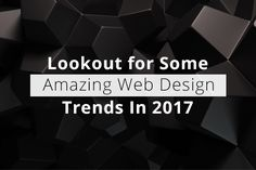 What 2017 Has In Store for Those Crazy after Web Designing Trends