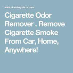 Cigarette Odor Remover . Remove Cigarette Smoke From Car, Home, Anywhere!