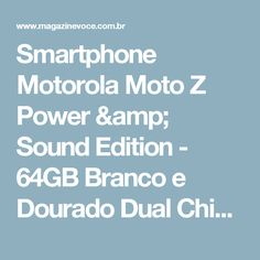 Smartphone Motorola Moto Z Power & Sound Edition - 64GB Branco e Dourado Dual Chip 4G Câm. 13MP - Magazine Vrshop
