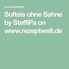 Softeis ohne Sahne by SteffiPa on www.rezeptwelt.de