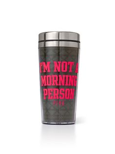 "Coffee Tumbler PINK  -- definitely the one that says ""I'm not a morning person"" haha that's soo me"