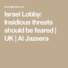 Israel Lobby: Insidious threats should be feared | UK | Al Jazeera