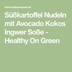 Süßkartoffel Nudeln mit Avocado Kokos Ingwer Soße - Healthy On Green
