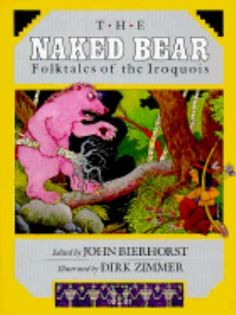 A collection of sixteen traditional tales told by the Iroquois Indians, some featuring talking animals and some presenting terrifying flesh-eating creatures such as the Naked Bear, the Stone Coat, and the Whirlwinds. The Naked Bear: Folktales of the Iroquois edited by John Bierhorst.