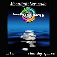 Thursday *LIVE* 8pm est ~ http://rememberthenradio.com/  Moonlight Serenade with Steven A kiss is not just a kiss when it's a moonlight kiss Send your requests to requests@rememberthenradio.com Remember Then Radio - The Soundtrack of Our Lives - 24/7/365