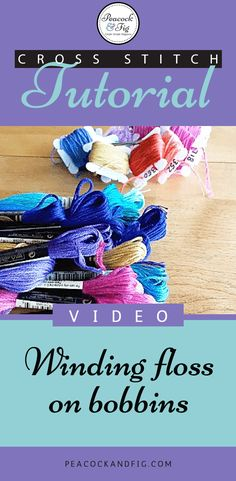 Cross stitch tutorial about how to organize your embroidery floss, and how to wind it on bobbins