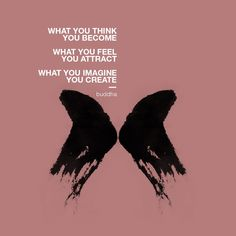 """""""What you think you become. What you feel you attract. What you imagine you create. Buddha Quote, Nelson Mandela, What You Think, Thinking Of You, How Are You Feeling, My Arts, Feelings, Sayings, Create"""