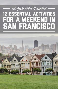 12 essential activities for a weekend in San Francisco / A Globe Well Travelled