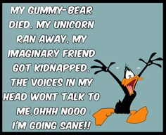 Daffy is the crazy quote guy I get inspiration from for my theatre wacky moments.