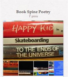 """Book Spine Poetry: How have I not come across """"Book Spine Poetry"""" before? I love it. Great library program idea...more fun than magnet poetry! I could see this becoming addictive!  Also including in here book page poetry and art that are intended to be read."""