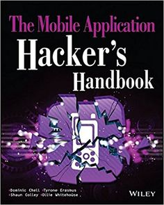 The Mobile Application Hacker's Handbook: Dominic Chell, Tyrone Erasmus, Shaun Colley, Ollie Whitehouse