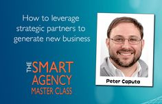 How you can you leverage Strategic Partners to generate new business for your agency.