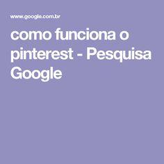 como funciona o pinterest - Pesquisa Google