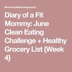 Diary of a Fit Mommy: June Clean Eating Challenge + Healthy Grocery List {Week 4}