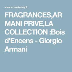 FRAGRANCES,ARMANI PRIVE,LA COLLECTION :Bois d'Encens - Giorgio Armani