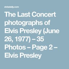 The Last Concert photographs of Elvis Presley (June 26, 1977) – 35 Photos – Page 2 – Elvis Presley