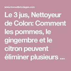 Le 3 jus, Nettoyeur de Colon:  Comment les pommes, le gingembre et le citron peuvent éliminer plusieurs grammes de toxines de votre corps! - Trucs et Bricolages