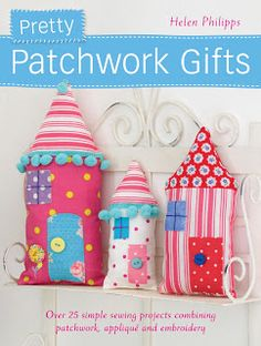 This book has a tempting range of quick-to-stitch patchwork patterns to get you started; from applique cushion designs and hand-pieced doll's quilts to pretty birdhouses, brooches, boxes and even soft toy rabbits in pretty patchwork dresses. Easy Sewing Projects, Sewing Crafts, Diy Crafts, House Quilts, Fabric Houses, Softies, Farmers Wife Quilt, Applique Cushions, Creation Couture