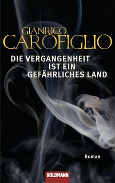 """""""Vom Spiel des Lebens"""": Eine Rezension von Carsten Hansen zum Buch """"Die Vergangenheit ist ein gefährliches Land"""" von Gianrico Carofiglio aus dem Goldmann Verlag!"""