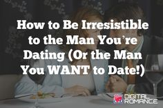 "How to Be Irresistible to the Man You're Dating (Or the Man You WANT to Date!) - If you're looking for your Mr. Right, when a new man comes along you may be wondering, ""Could this be 'the one'?"" Helena Hart explains why men don't think the same way and how to become utterly irresistible to the man you're dating...or the man you WANT to date."
