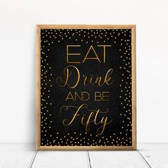 Eat Drink and be Fifty, Happy 50th Birthday Sign, Cheers to 50 Years, Birthday Ideas, Confetti Gold Party Decoration, Birthday décor #EB09 40th Birthday Party Themes, Happy 80th Birthday, Birthday Cheers, Thirty Birthday, Happy 50th, Birthday Ideas, Gold Party Decorations, Confetti, Sign