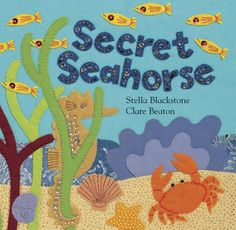 Secret Seahorse by Stella Blackstone. Under water theme book with fabrics to that make the pictures = )