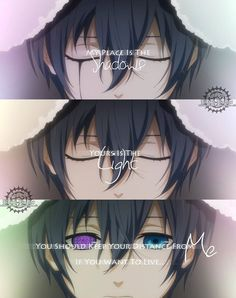 """""""My place is the shadows. Yours is the light. You should keep your distance from me if you want to live…"""" Ciel Phantomhive"""