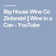 Big House Wine Co Zinfandel || Wine in a Can - YouTube