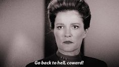 Star Trek Voyager - Captain Kathryn Janeway (Kate Mulgrew) is always very, very direct, and says exactly what's on her mind - Go back to hell, coward!
