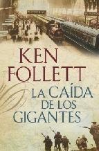 Vive el momento que lo cambió todo, La caída de los gigantes, la esperada novela de Ken Follett.