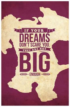 Monster inc (2001) Sulley say this. This quote is very deep and true, you have to fear your dreams to know if you have the courage.