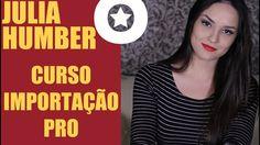 Julia Humber - Curso Importação Pro
