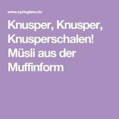 Knusper, Knusper, Knusperschalen! Müsli aus der Muffinform