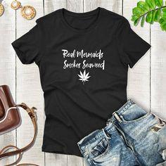 Real Mermaids Smokes Seaweed Shirt Funny Shirt ladies Shirt