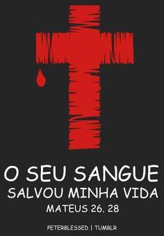 """JESUS me salvou!  """"Porque isto é o meu sangue, o sangue do novo testamento, que é derramado por muitos, para remissão dos pecados.""""  Mateus 26.28"""