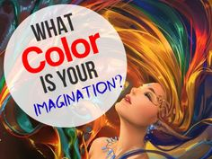 What Color Is Your Imagination? Mine is Violet - deeper and wild, you go to it to escape reality..