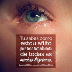 """""""Tu sabes como estou aflito pois tens tomado nota de todas as minhas lágrimas."""" (Salmos 56:8)"""
