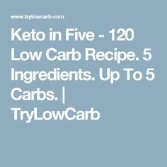 Keto in Five - 120 Low Carb Recipe. 5 Ingredients. Up To 5 Carbs. | TryLowCarb