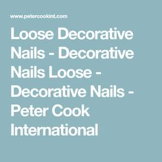 Loose Decorative Nails - Decorative Nails Loose - Decorative Nails - Peter Cook International