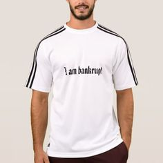 I am bankrupt T-Shirt - click to get yours right now!