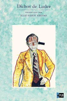 """""""- Una cualidad que te envidiamos es haber logrado siempre evitar las discusiones - le dicen a Luder.  - No veo por que.Entrar en una discusión es admitir por anticipado que tu contrincante puede tener la razón."""" Julio Ramon Ribeyro, Dichos de Luder"""