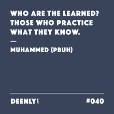 #040 - Who are the learned? Those who practice what they know. – Muhammed (PBUH)