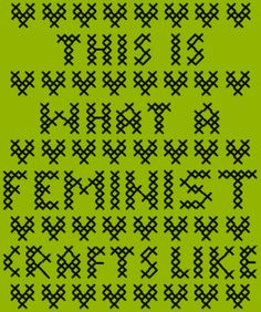'This is what a feminist crafts like' cross stitch pattern <3 <3 <3
