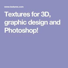 Textures for 3D, graphic design and Photoshop!